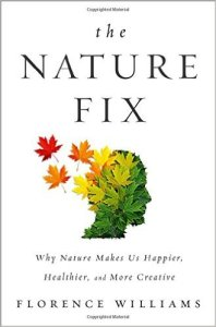 Florence Williams' new book: The Nature Fix: Why Nature Makes Us Happier, Healthier, and More Creative (2017).
