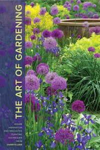 The Art of Gardening—Design Inspiration and Innovative Planting Techniques from Chanticleer by R. William Thomas