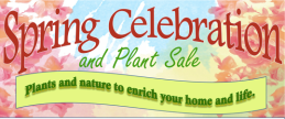 Spring Celebration and Plant Sale - Plants and Nature to Enrich your LIfe